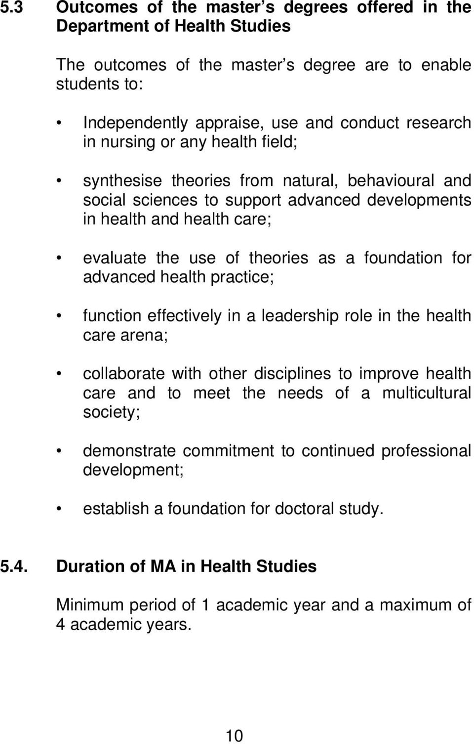 for advanced health practice; function effectively in a leadership role in the health care arena; collaborate with other disciplines to improve health care and to meet the needs of a multicultural