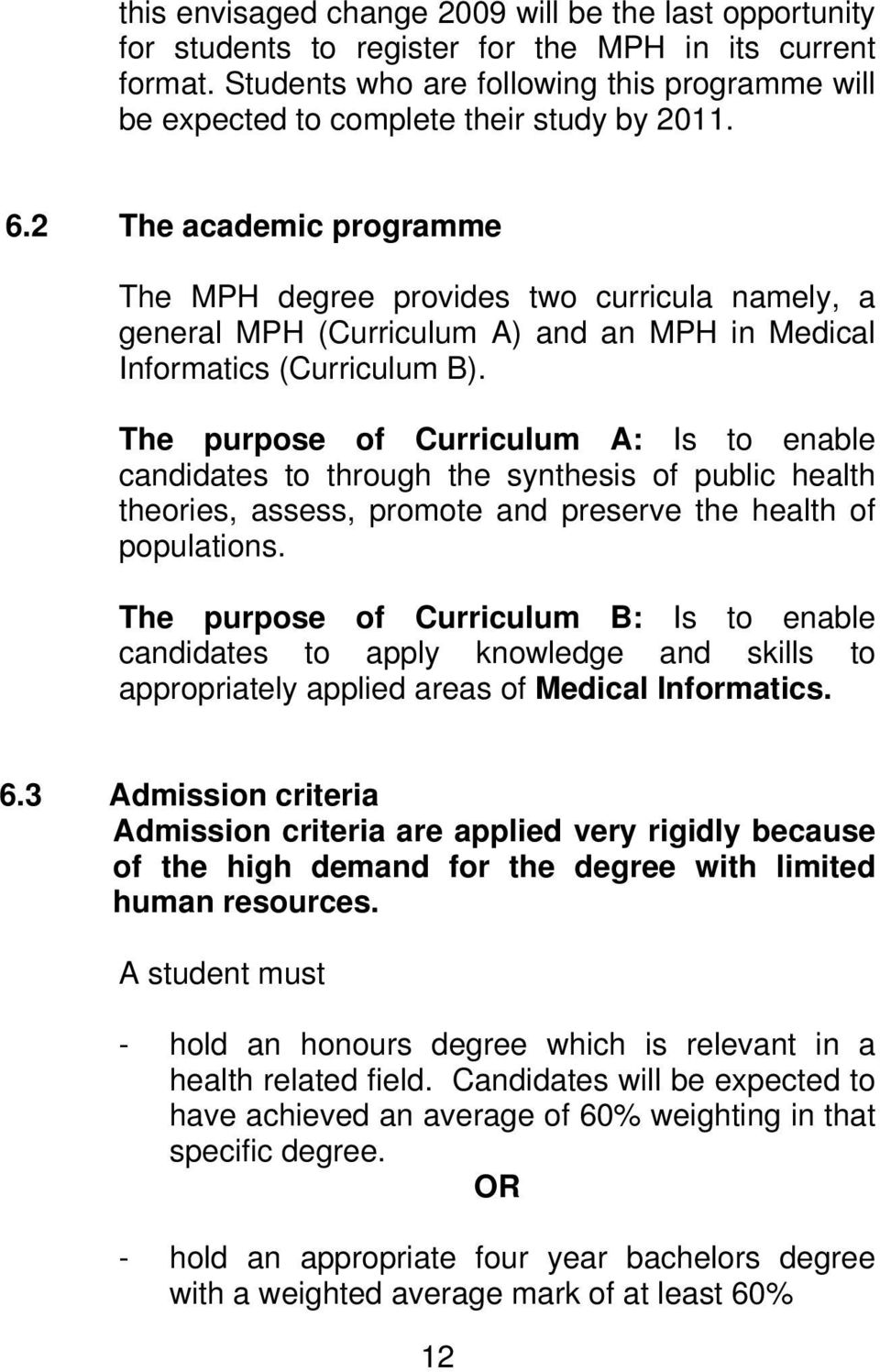 2 The academic programme The MPH degree provides two curricula namely, a general MPH (Curriculum A) and an MPH in Medical Informatics (Curriculum B).