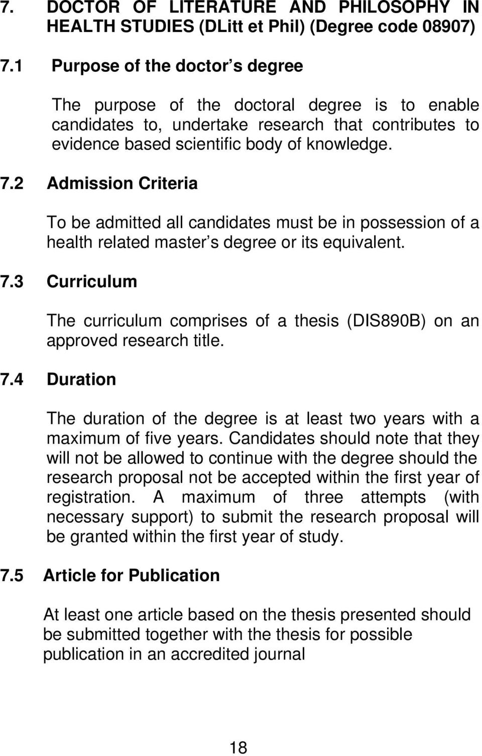 2 Admission Criteria To be admitted all candidates must be in possession of a health related master s degree or its equivalent. 7.