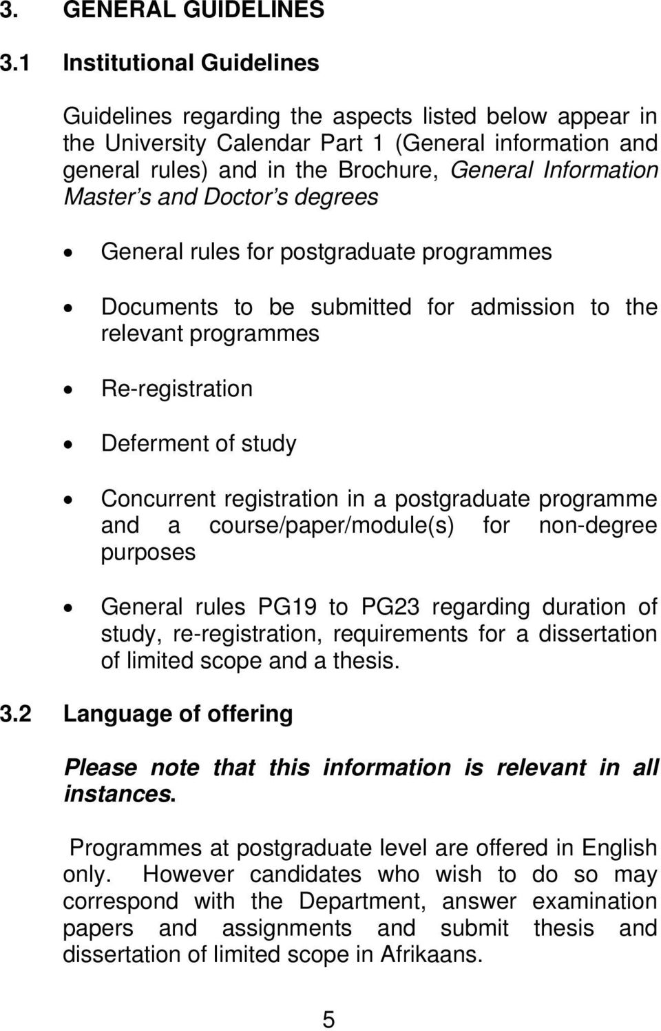 Master s and Doctor s degrees General rules for postgraduate programmes Documents to be submitted for admission to the relevant programmes Re-registration Deferment of study Concurrent registration