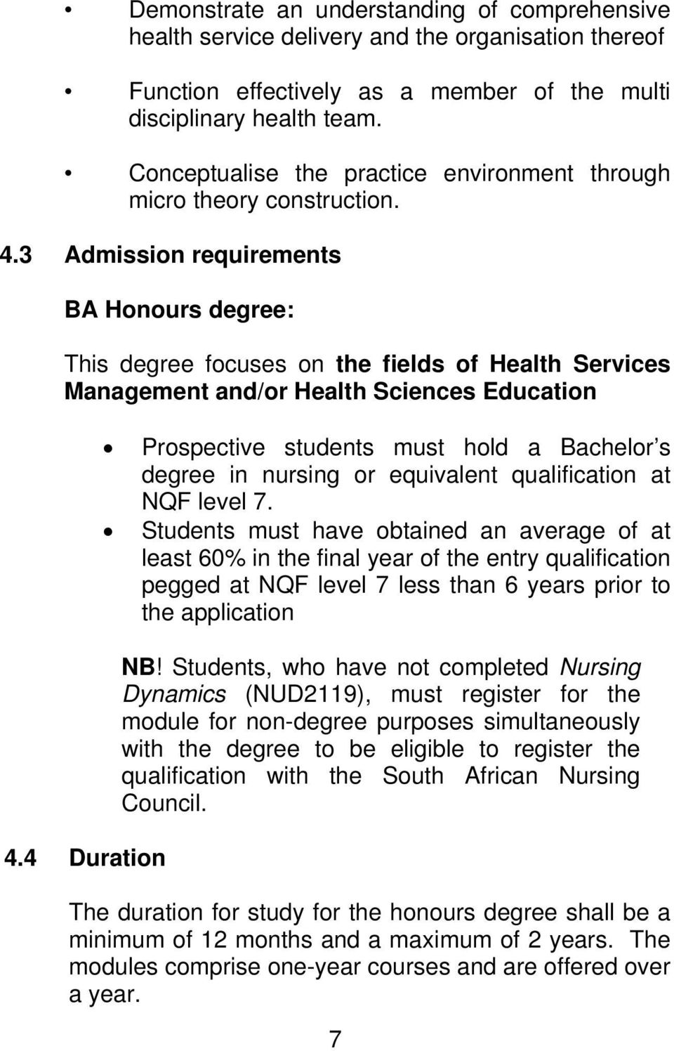 3 Admission requirements BA Honours degree: This degree focuses on the fields of Health Services Management and/or Health Sciences Education 4.