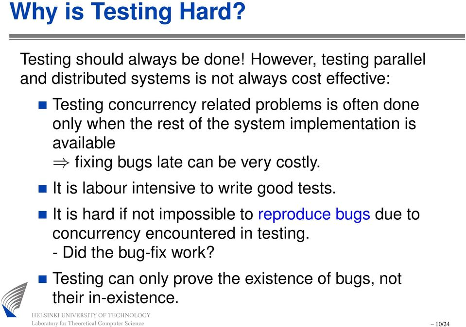done only when the rest of the system implementation is available fixing bugs late can be very costly.