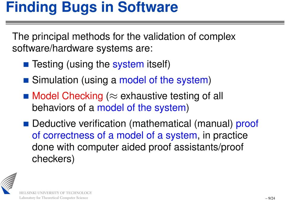 exhaustive testing of all behaviors of a model of the system) Deductive verification (mathematical