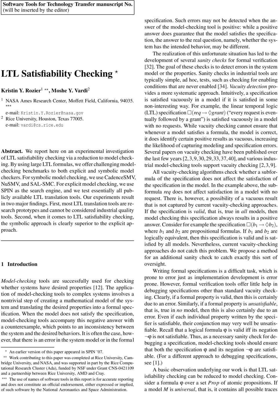 We report here on an experimental investigation of LTL satisfiability checking via a reduction to model checking.