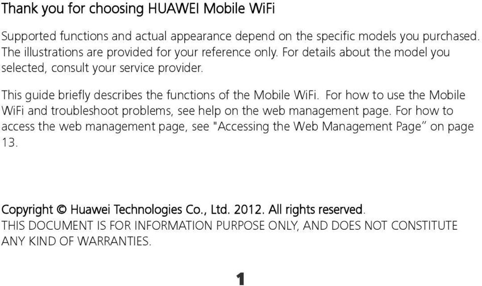 This guide briefly describes the functions of the Mobile WiFi. For how to use the Mobile WiFi and troubleshoot problems, see help on the web management page.