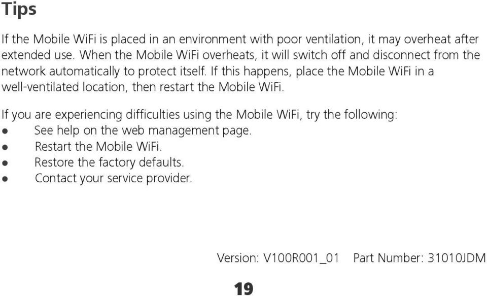If this happens, place the Mobile WiFi in a well-ventilated location, then restart the Mobile WiFi.