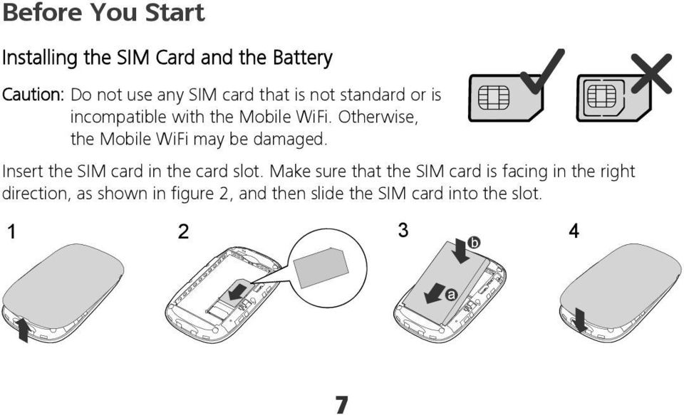 Otherwise, the Mobile WiFi may be damaged. Insert the SIM card in the card slot.