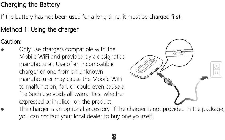 Use of an incompatible charger or one from an unknown manufacturer may cause the Mobile WiFi to malfunction, fail, or could even cause a fire.