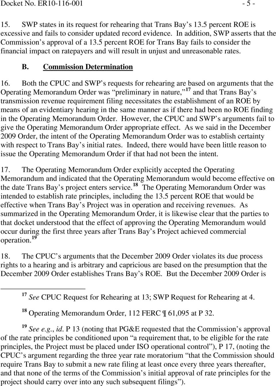 Both the CPUC and SWP s requests for rehearing are based on arguments that the Operating Memorandum Order was preliminary in nature, 17 and that Trans Bay s transmission revenue requirement filing
