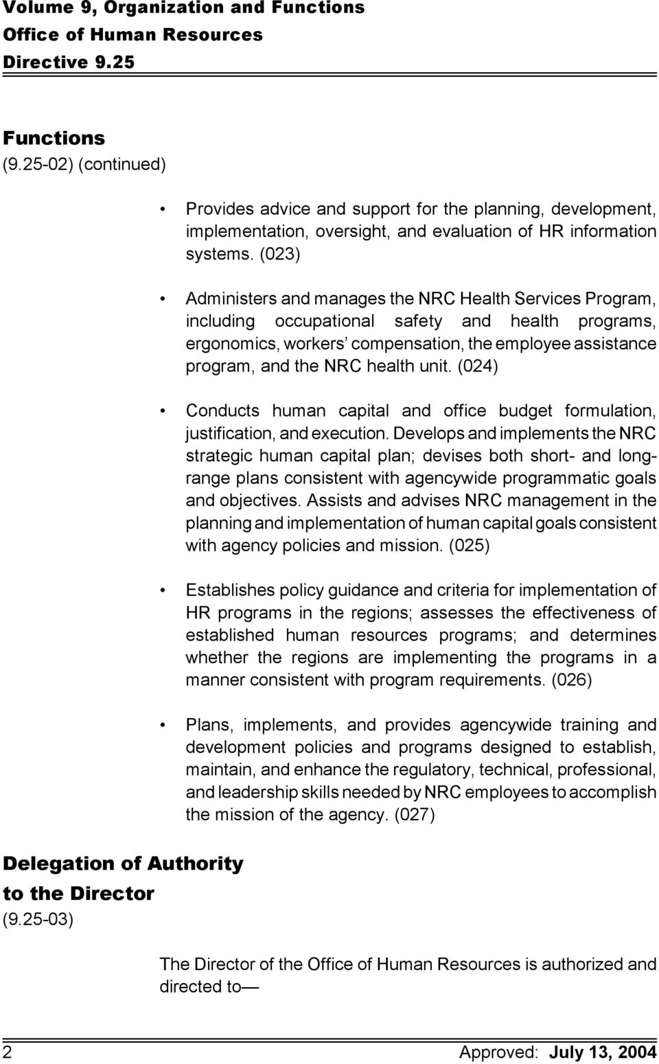 (023) Administers and manages the NRC Health Services Program, including occupational safety and health programs, ergonomics, workers compensation, the employee assistance program, and the NRC health