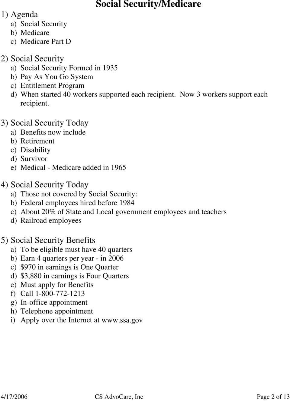 3) Social Security Today a) Benefits now include b) Retirement c) Disability d) Survivor e) Medical - Medicare added in 1965 4) Social Security Today a) Those not covered by Social Security: b)