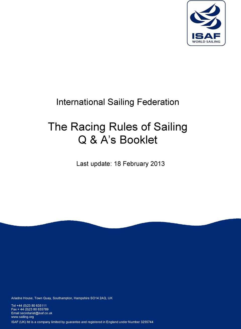 (0)23 80 635111 Fax + 44 (0)23 80 635789 Email secretariat@isaf.co.uk www.sailing.
