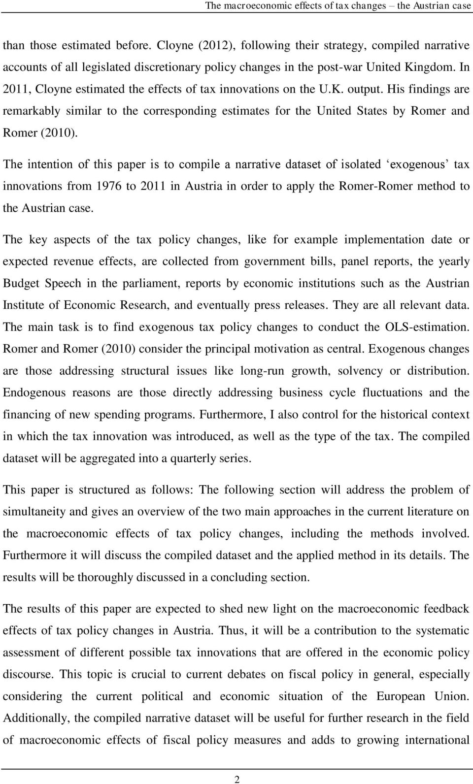 The intention of this paper is to compile a narrative dataset of isolated exogenous tax innovations from 1976 to 2011 in Austria in order to apply the Romer-Romer method to the Austrian case.