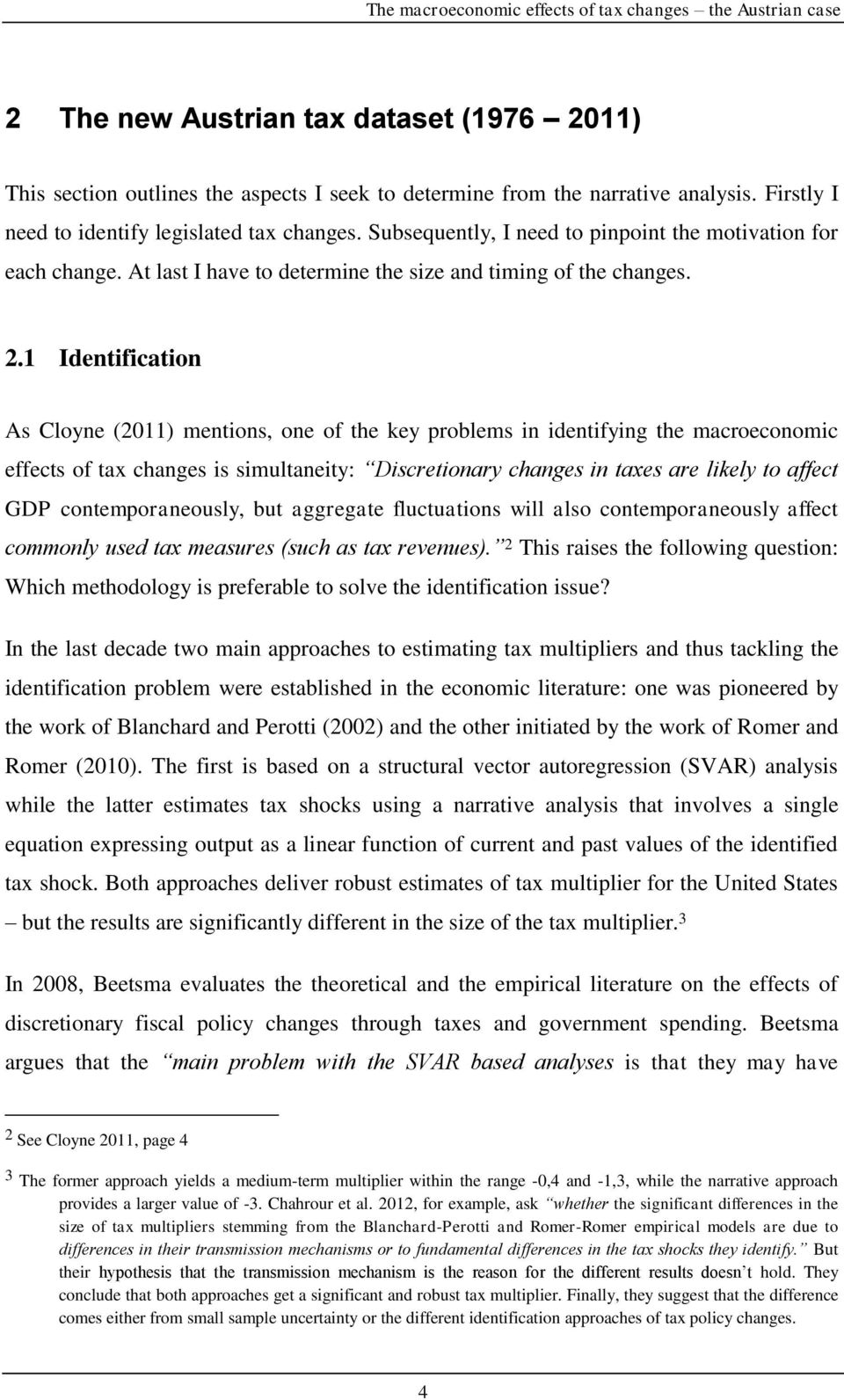 1 Identification As Cloyne (2011) mentions, one of the key problems in identifying the macroeconomic effects of tax changes is simultaneity: Discretionary changes in taxes are likely to affect GDP