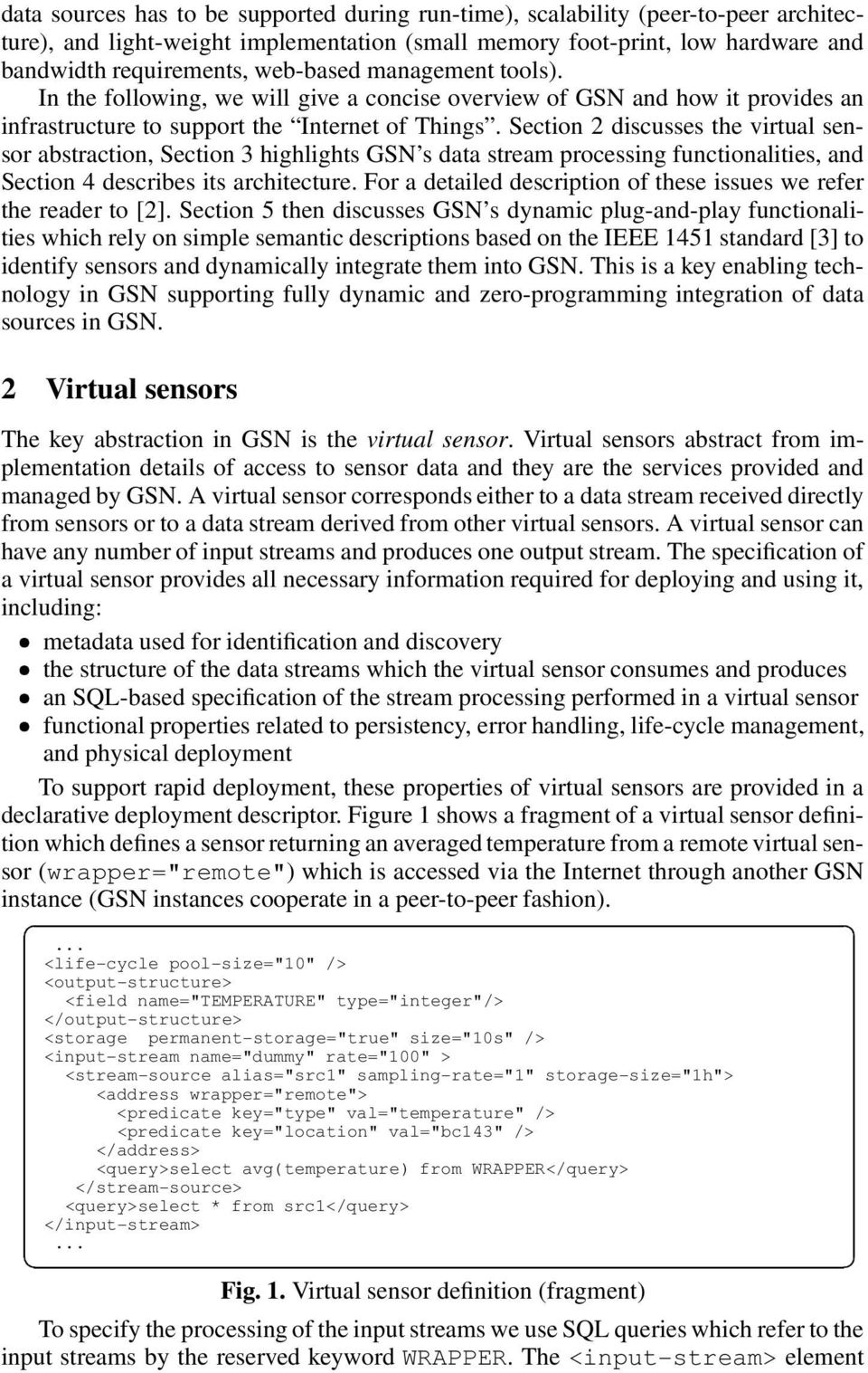Section 2 discusses the virtual sensor abstraction, Section 3 highlights GSN s data stream processing functionalities, and Section 4 describes its architecture.