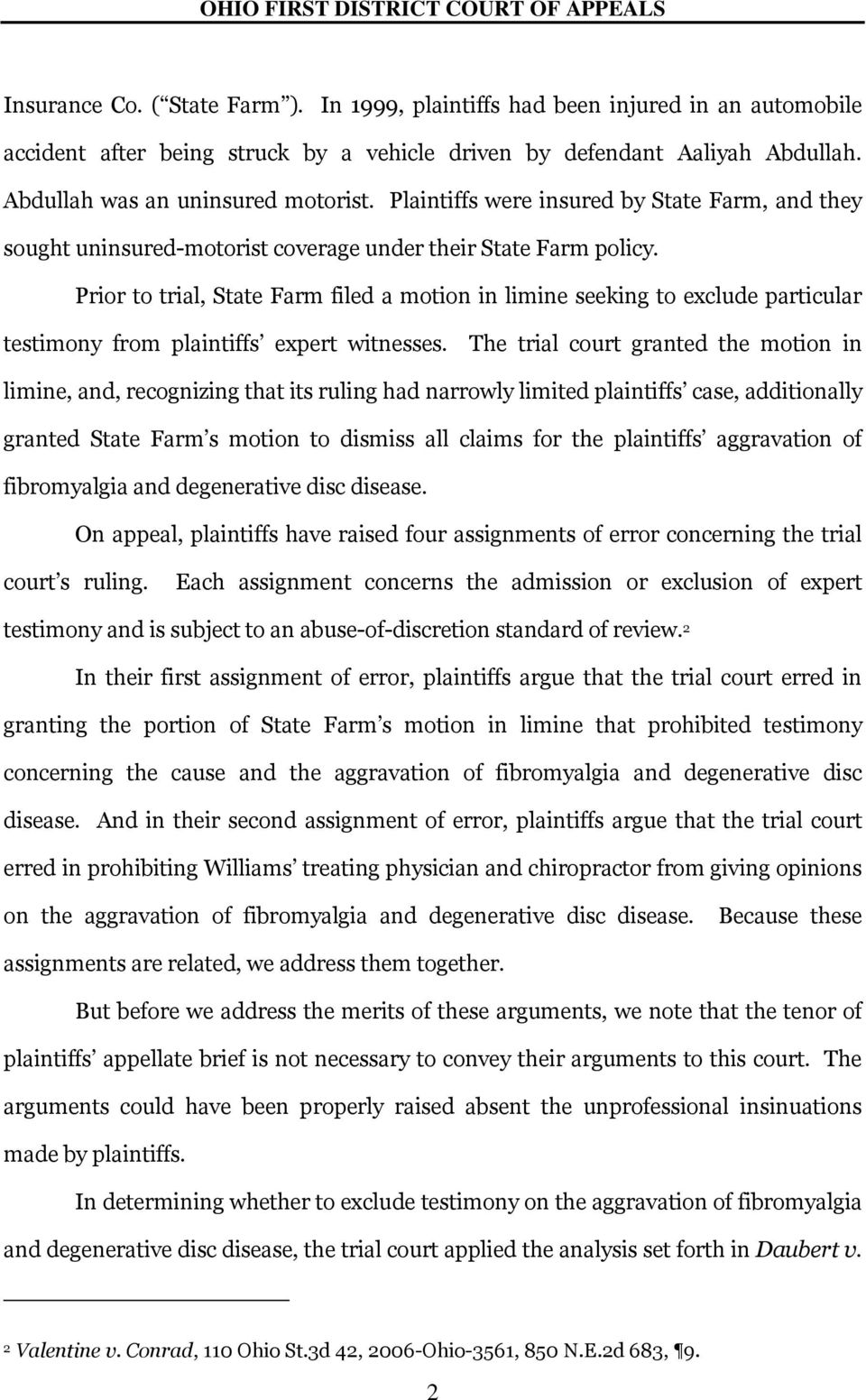 Prior to trial, State Farm filed a motion in limine seeking to exclude particular testimony from plaintiffs expert witnesses.