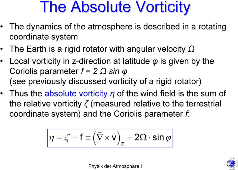 (see previously discussed vorticity of a rigid rotator) Thus the absolute vorticity η of the wind field is the sum of the