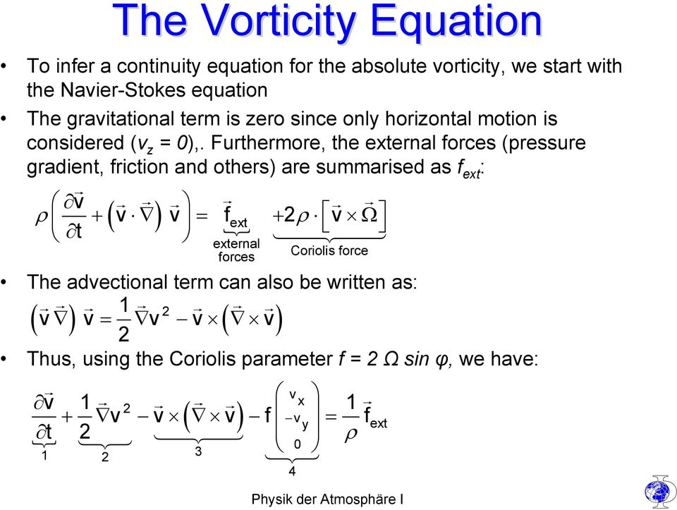 Furthermore, the external forces (pressure gradient, friction and others) are summarised as f ext : v ( v ) ρ + v = f ext + 2ρ v Ω t