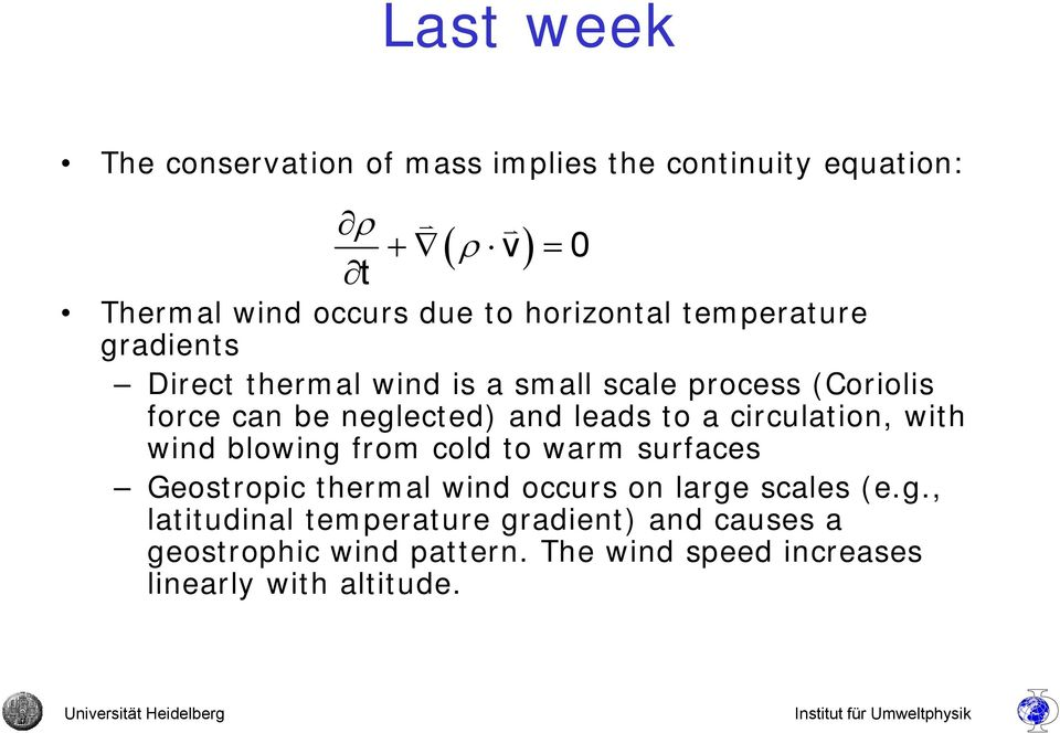 with wind blowing from cold to warm surfaces Geostropic thermal wind occurs on large scales (e.g., latitudinal temperature gradient) and causes a geostrophic wind pattern.