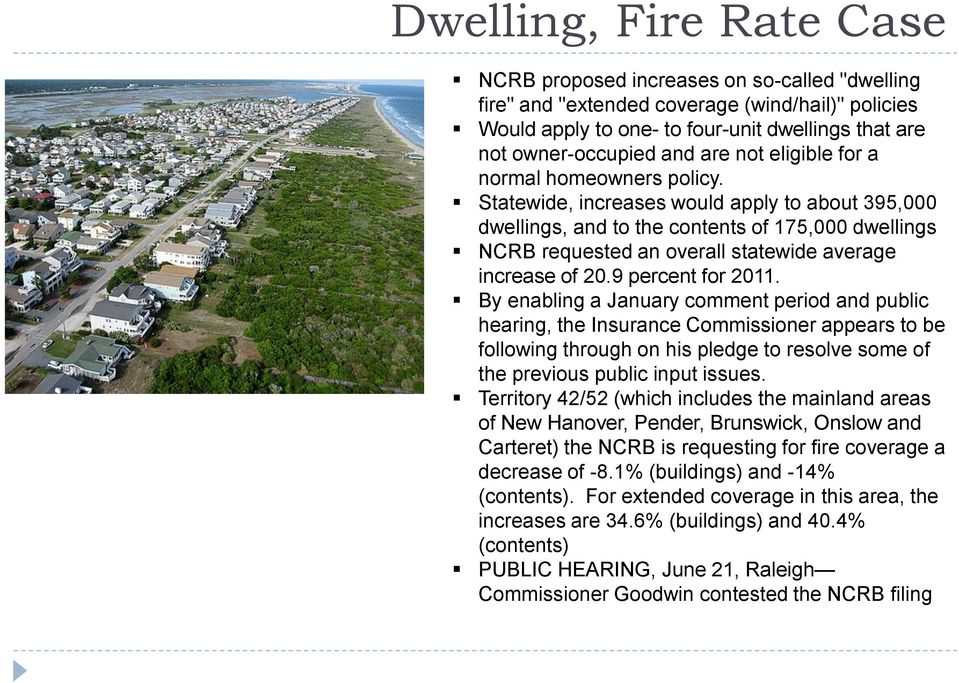Statewide, increases would apply to about 395,000 dwellings, and to the contents of 175,000 dwellings NCRB requested an overall statewide average increase of 20.9 percent for 2011.