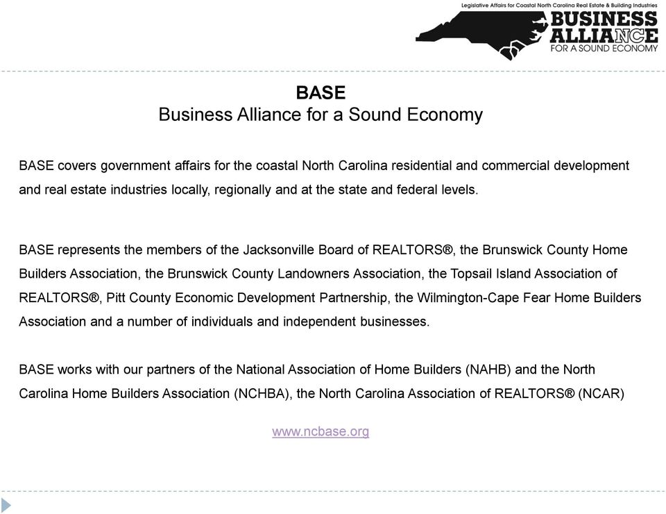 BASE represents the members of the Jacksonville Board of REALTORS, the Brunswick County Home Builders Association, the Brunswick County Landowners Association, the Topsail Island Association of