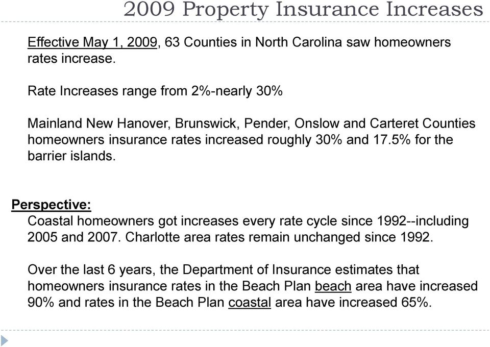 5% for the barrier islands. Perspective: Coastal homeowners got increases every rate cycle since 1992--including 2005 and 2007.