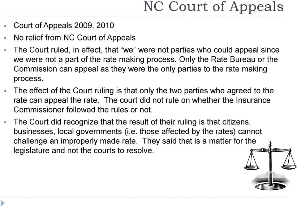 The effect of the Court ruling is that only the two parties who agreed to the rate can appeal the rate. The court did not rule on whether the Insurance Commissioner followed the rules or not.