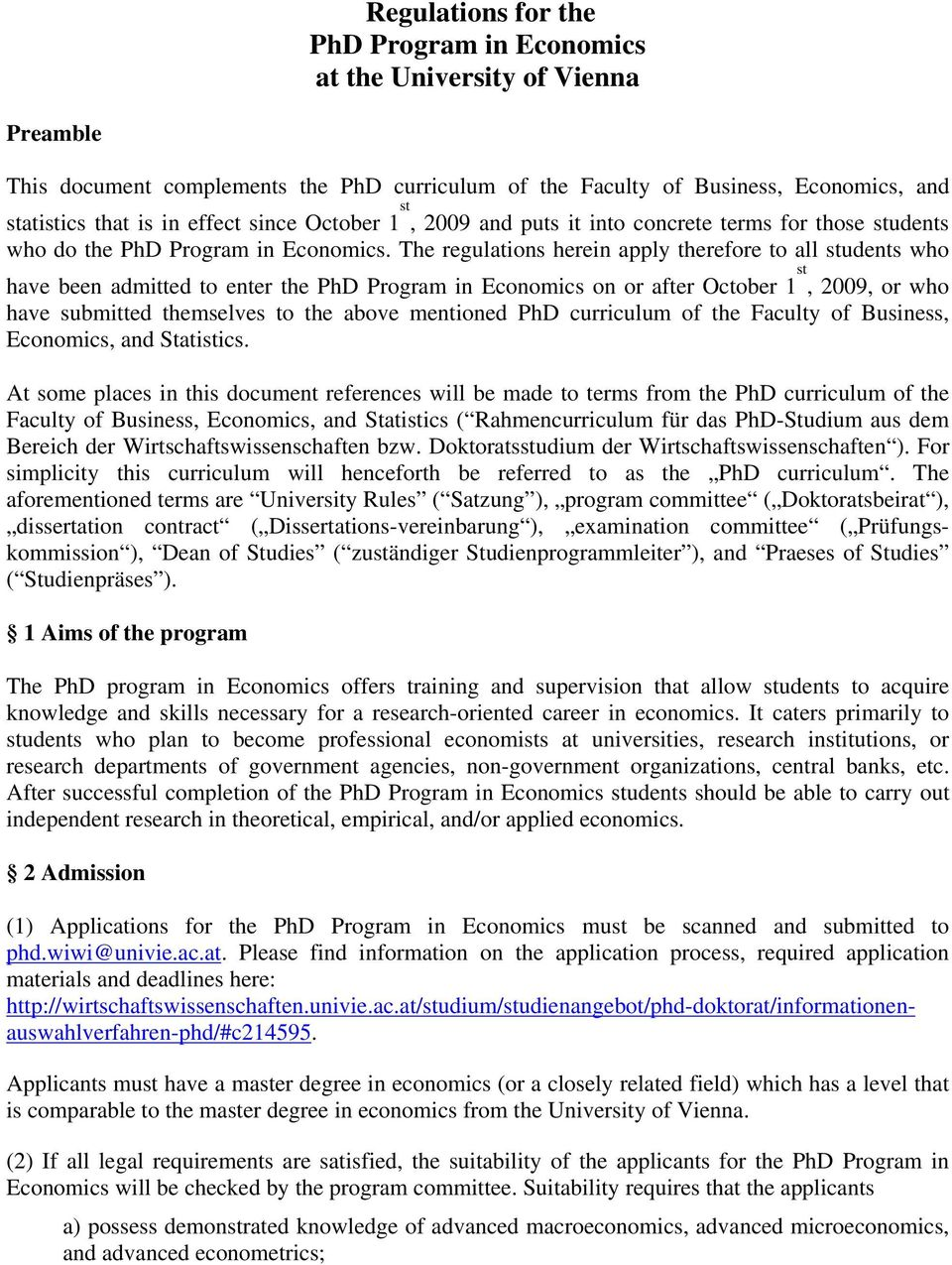 The regulations herein apply therefore to all students who have been admitted to enter the PhD Program in Economics on or after October 1 st, 2009, or who have submitted themselves to the above