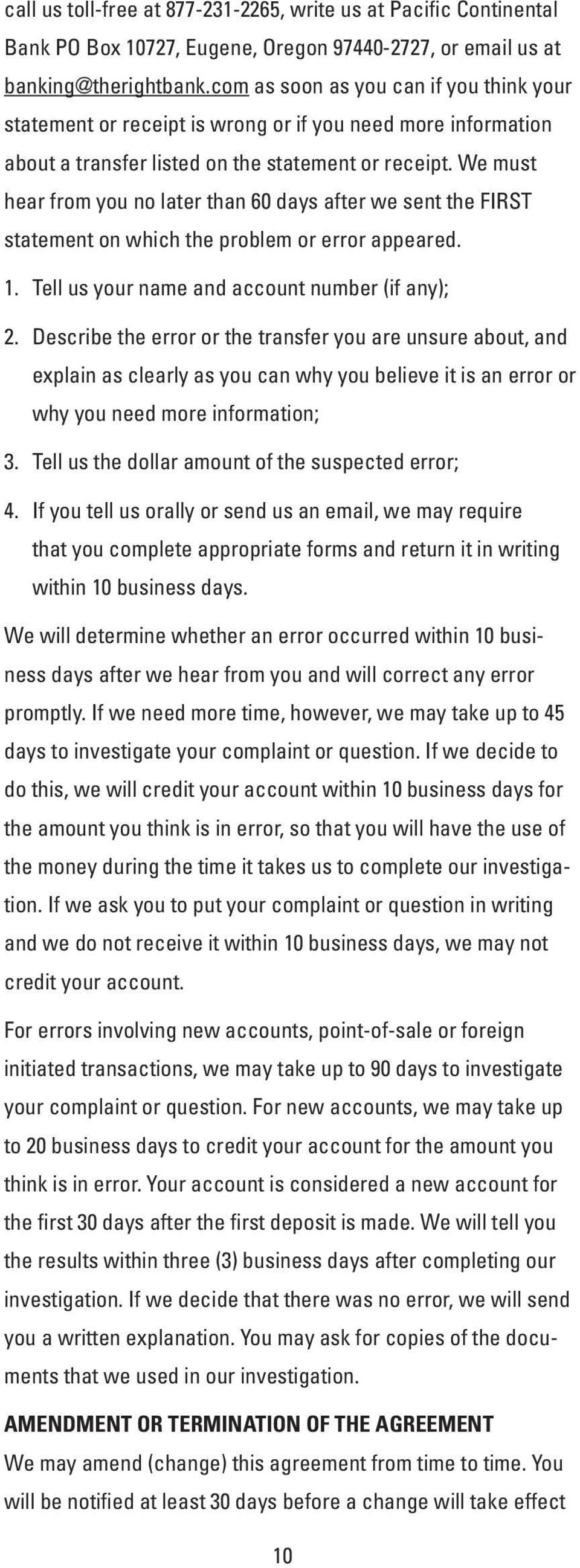 We must hear from you no later than 60 days after we sent the FIRST statement on which the problem or error appeared. 1. Tell us your name and account number (if any); 2.