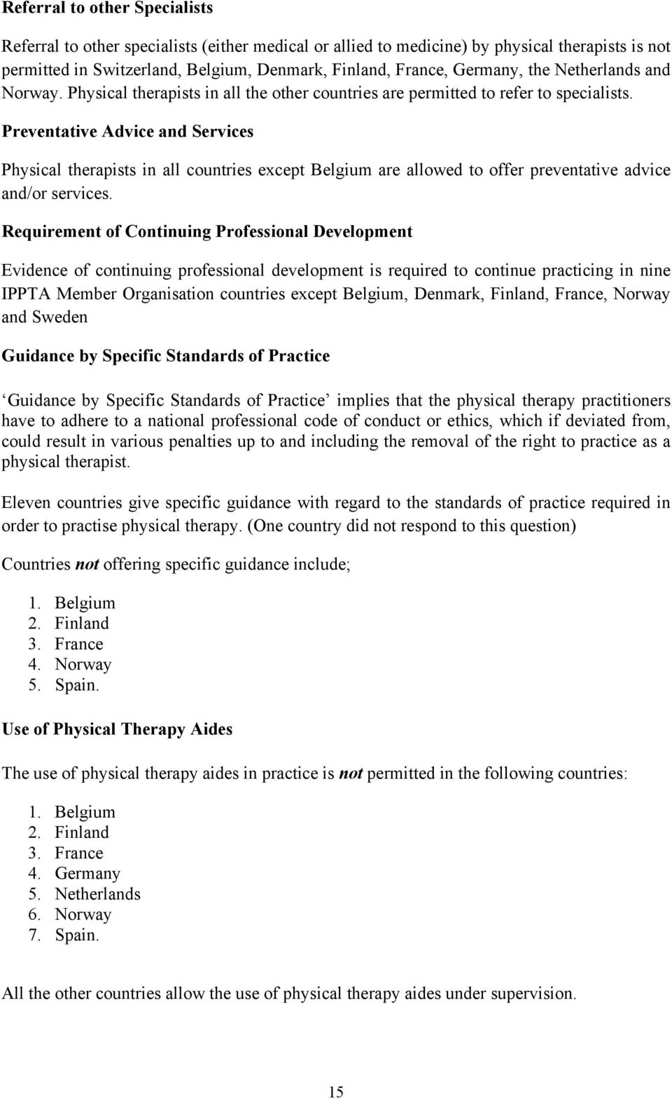 Preventative Advice and Services Physical therapists in all countries except Belgium are allowed to offer preventative advice and/or services.