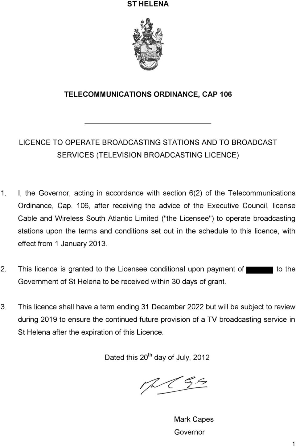 "106, after receiving the advice of the Executive Council, license Cable and Wireless South Atlantic Limited (""the Licensee"") to operate broadcasting stations upon the terms and conditions set out in"