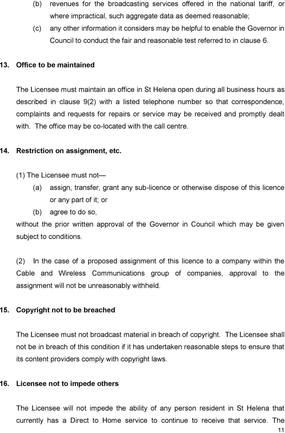 Office to be maintained The Licensee must maintain an office in St Helena open during all business hours as described in clause 9(2) with a listed telephone number so that correspondence, complaints