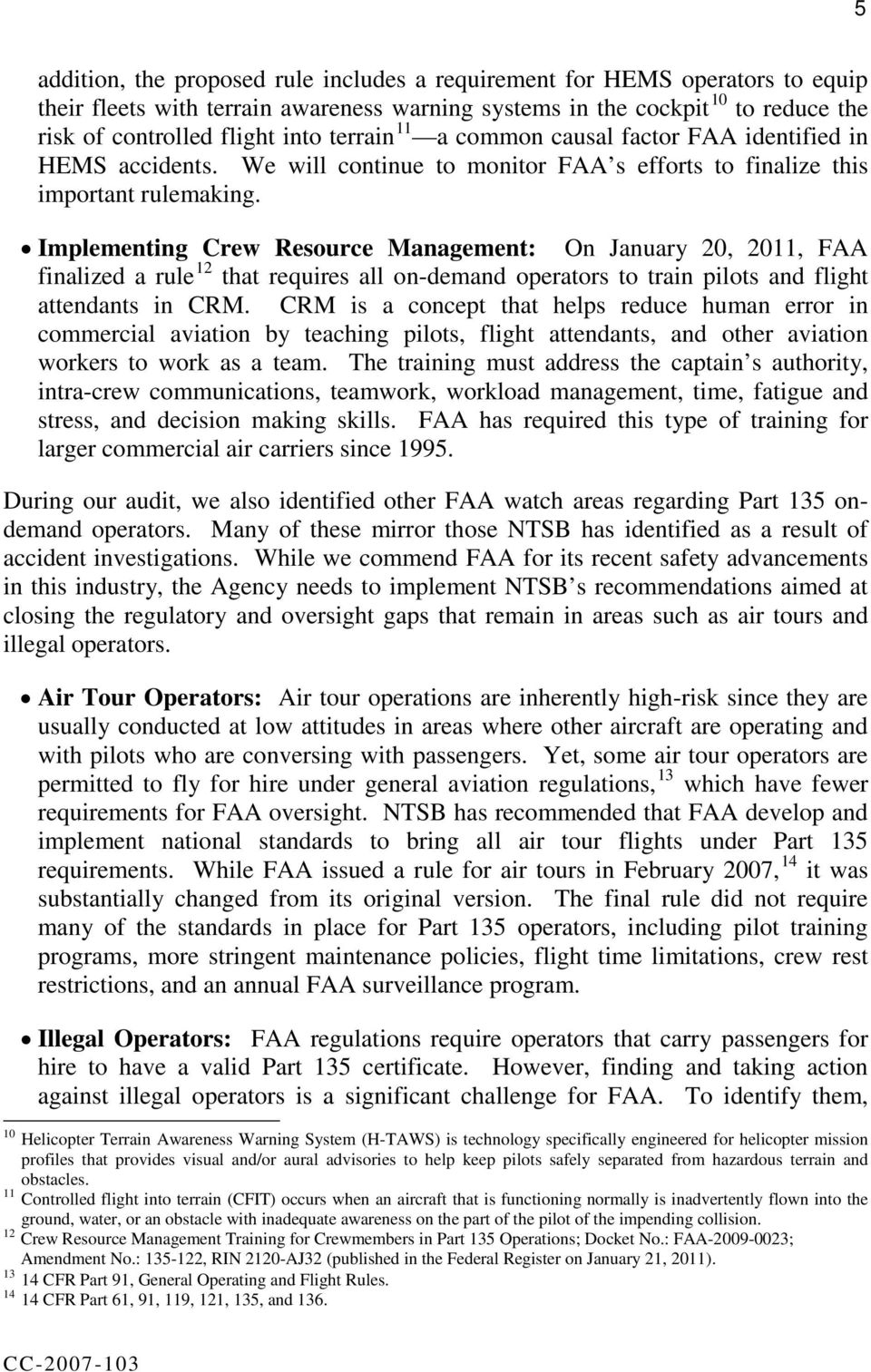 Implementing Crew Resource Management: On January 20, 2011, FAA 12 finalized a rule that requires all on-demand operators to train pilots and flight attendants in CRM.
