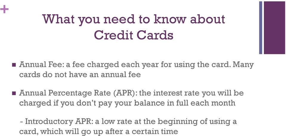 Many cards do not have an annual fee Annual Percentage Rate (APR): the interest rate you