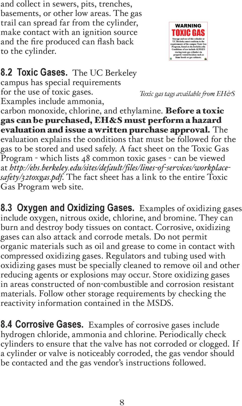 The UC Berkeley campus has special requirements for the use of toxic gases. Toxic gas tags available from EH&S Examples include ammonia, carbon monoxide, chlorine, and ethylamine.