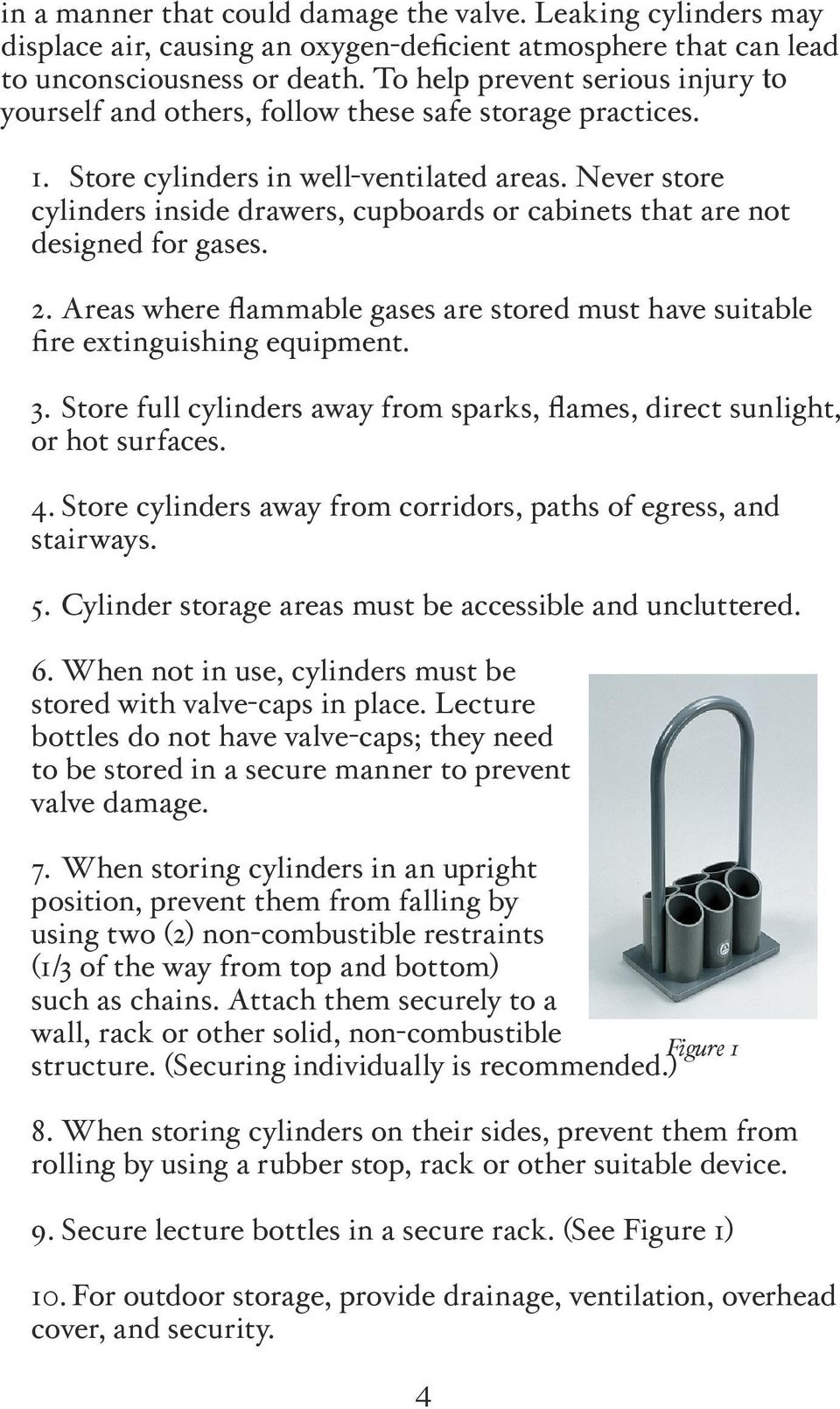 Never store cylinders inside drawers, cupboards or cabinets that are not designed for gases. 2. Areas where flammable gases are stored must have suitable fire extinguishing equipment. 3.