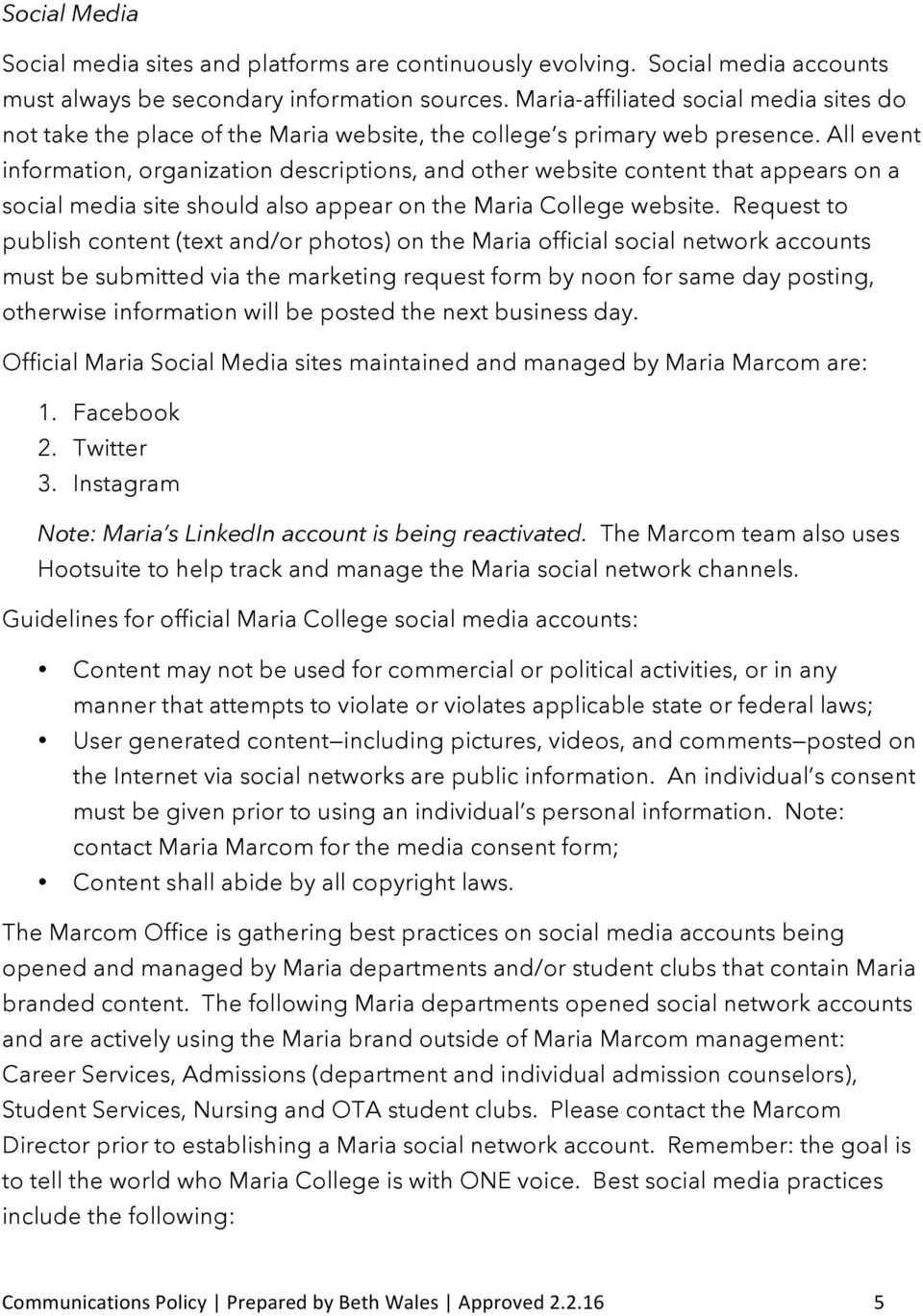 All event information, organization descriptions, and other website content that appears on a social media site should also appear on the Maria College website.