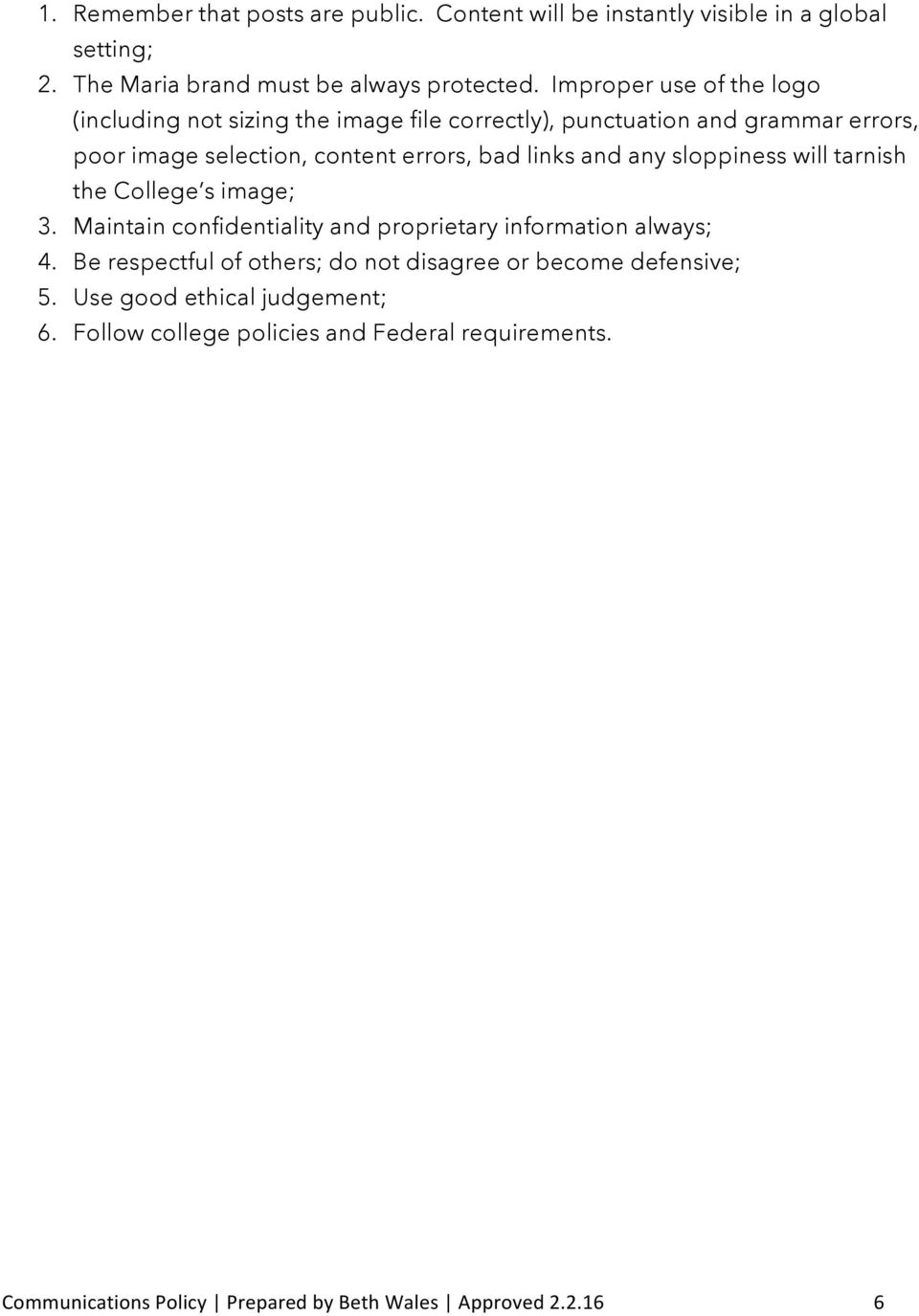 and any sloppiness will tarnish the College s image; 3. Maintain confidentiality and proprietary information always; 4.