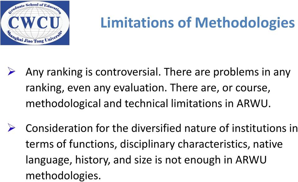 There are, or course, methodological and technical limitations in ARWU.