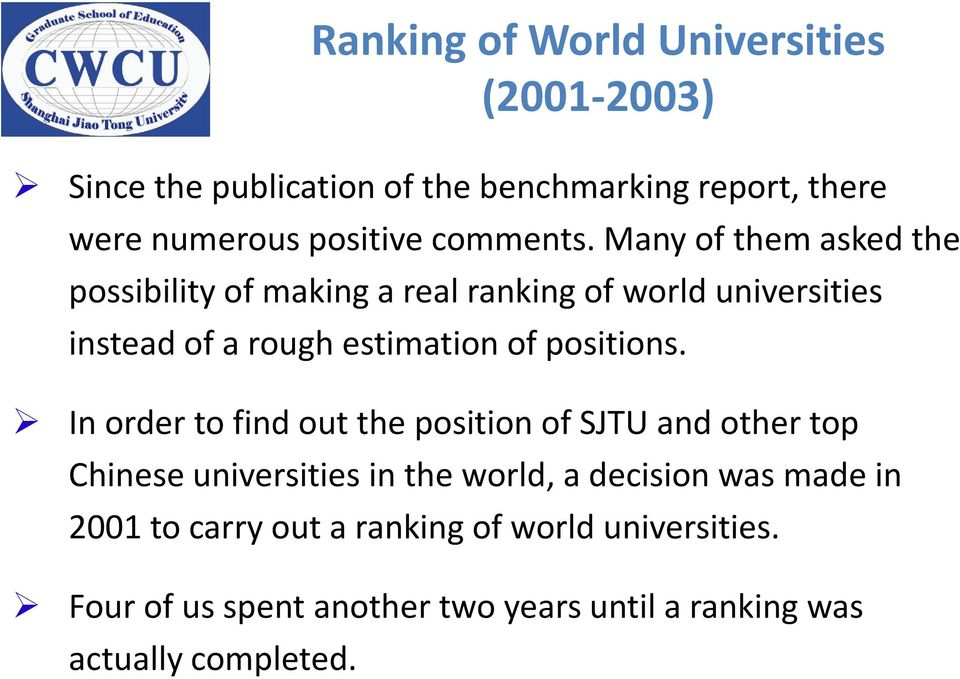 Many of them asked the possibility of making a real ranking of world universities instead of a rough estimation of