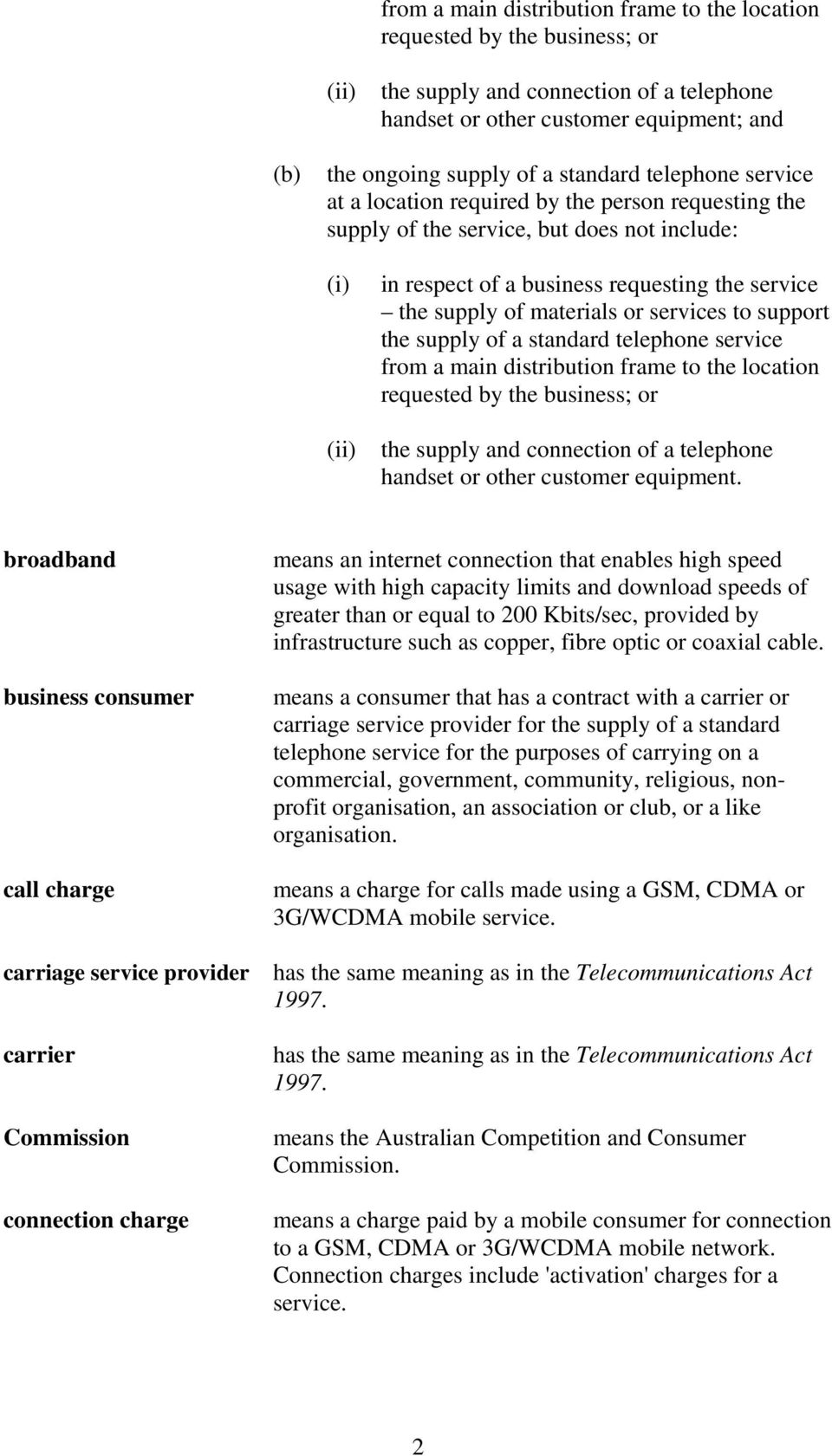 materials or services to support the supply of a standard telephone service from a main distribution frame to the location requested by the business; or the supply and connection of a telephone