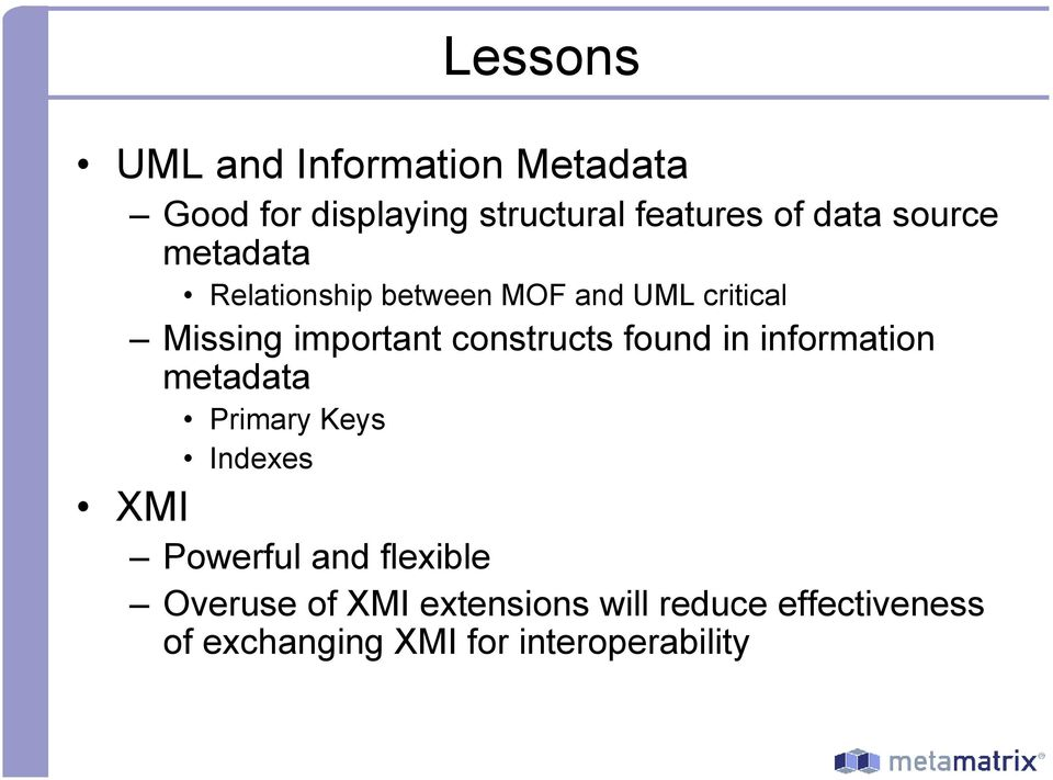 constructs found in information metadata Primary Keys Indexes XMI Powerful and