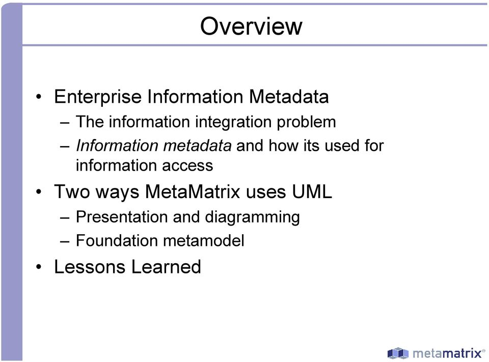 for information access Two ways MetaMatrix uses UML