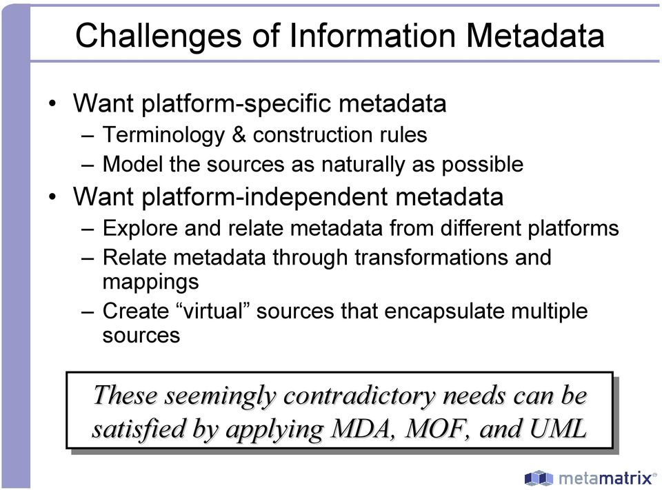 different platforms Relate metadata through transformations and mappings Create virtual sources that