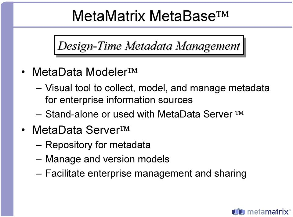 sources Stand-alone or used with MetaData Server MetaData Server Repository
