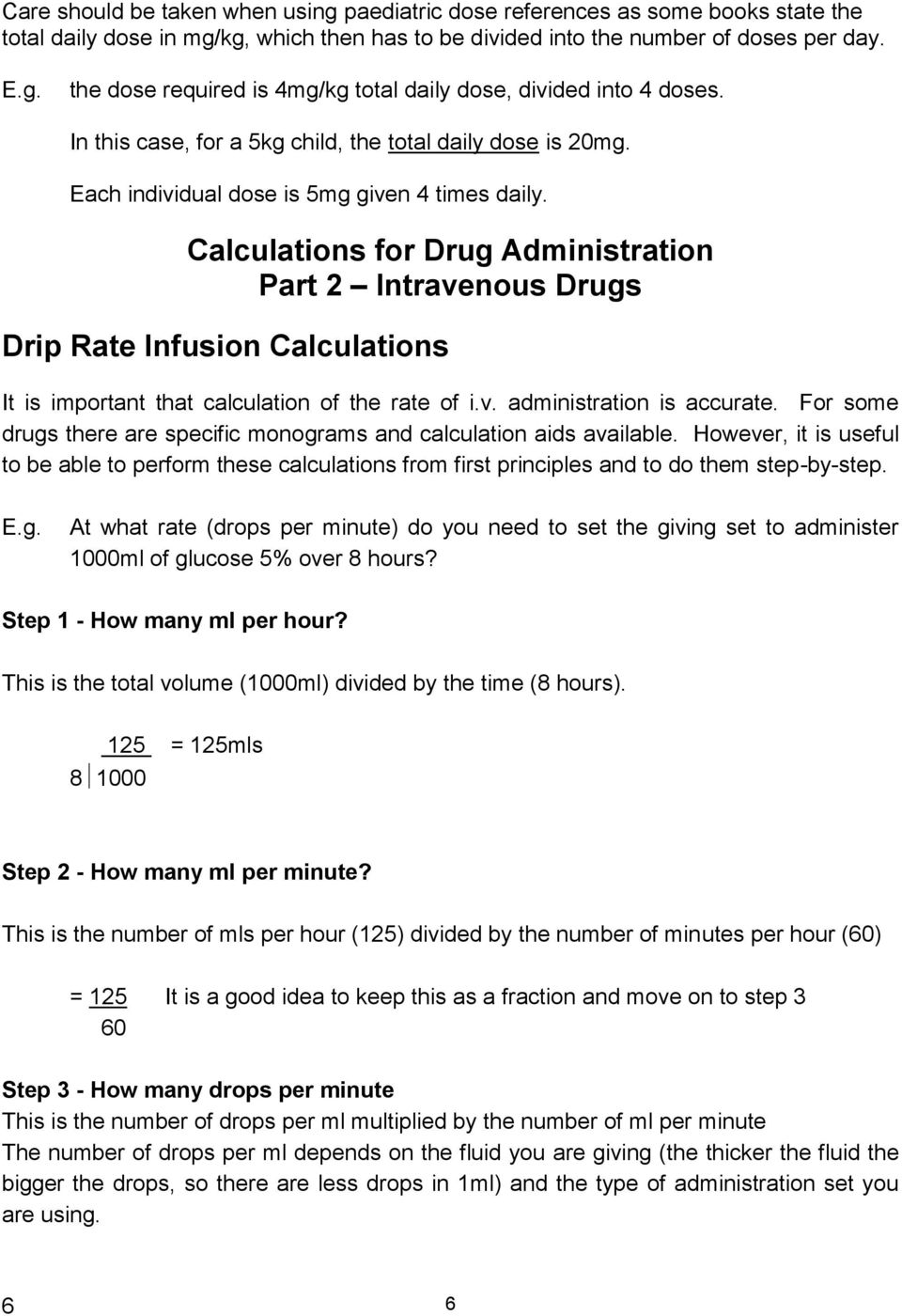 Calculations for Drug Administration Part 2 Intravenous Drugs Drip Rate Infusion Calculations It is important that calculation of the rate of i.v. administration is accurate.