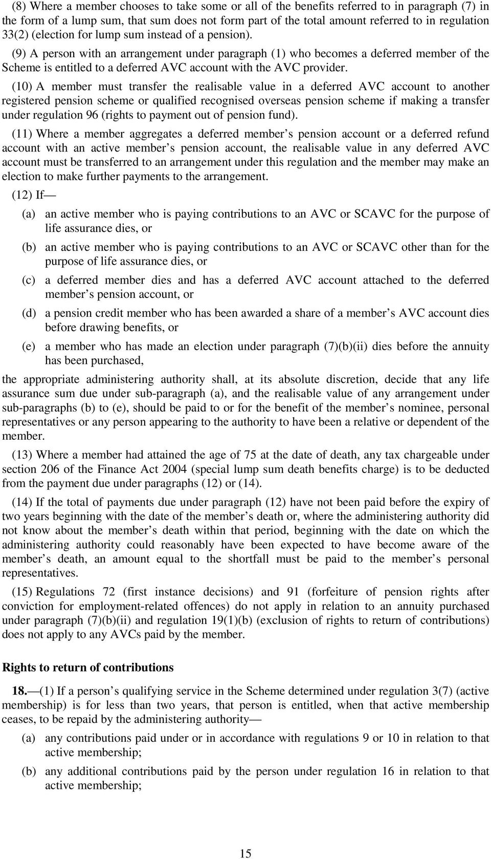 (9) A person with an arrangement under paragraph (1) who becomes a deferred member of the Scheme is entitled to a deferred AVC account with the AVC provider.