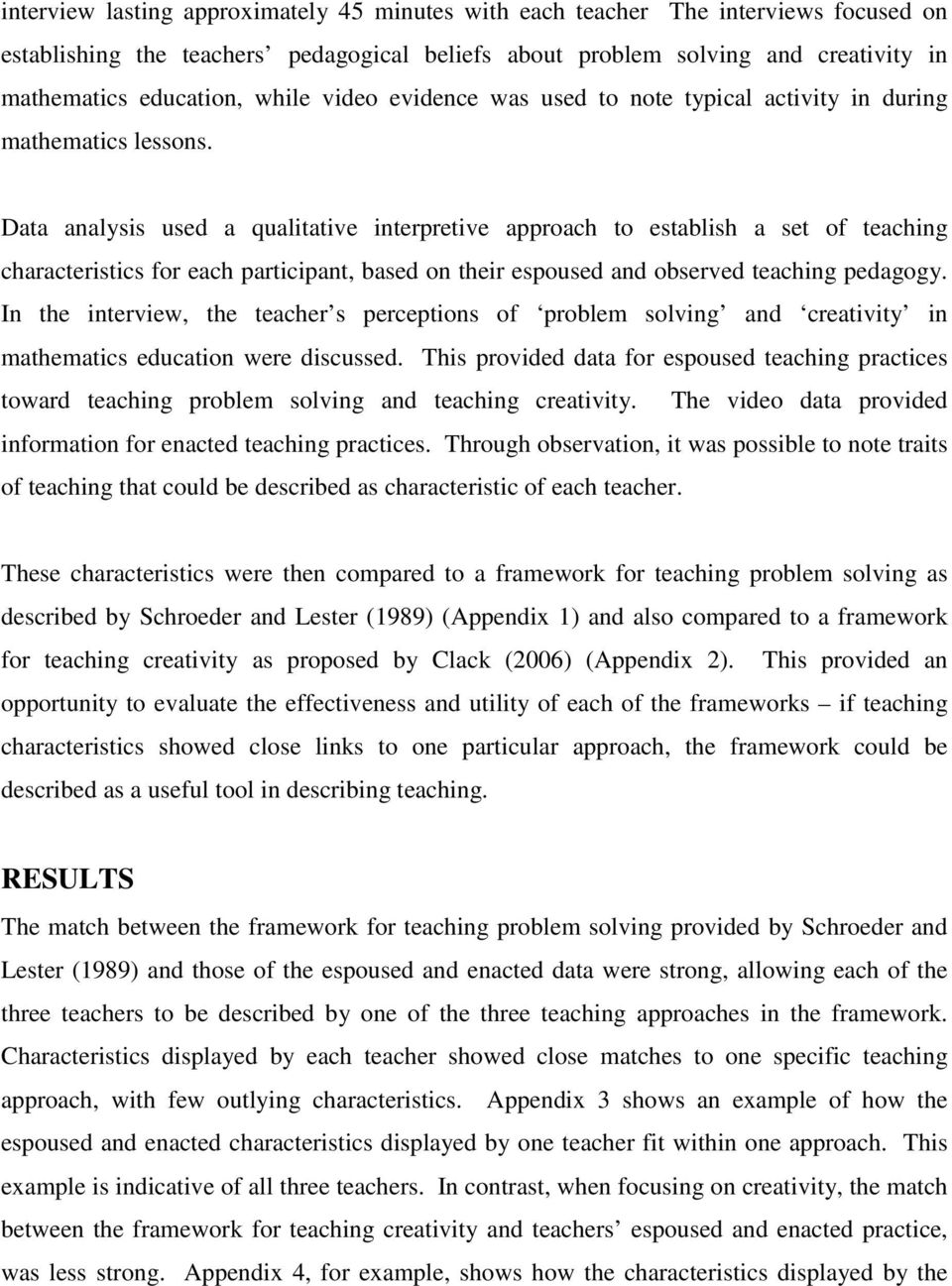 Data analysis used a qualitative interpretive approach to establish a set of teaching characteristics for each participant, based on their espoused and observed teaching pedagogy.
