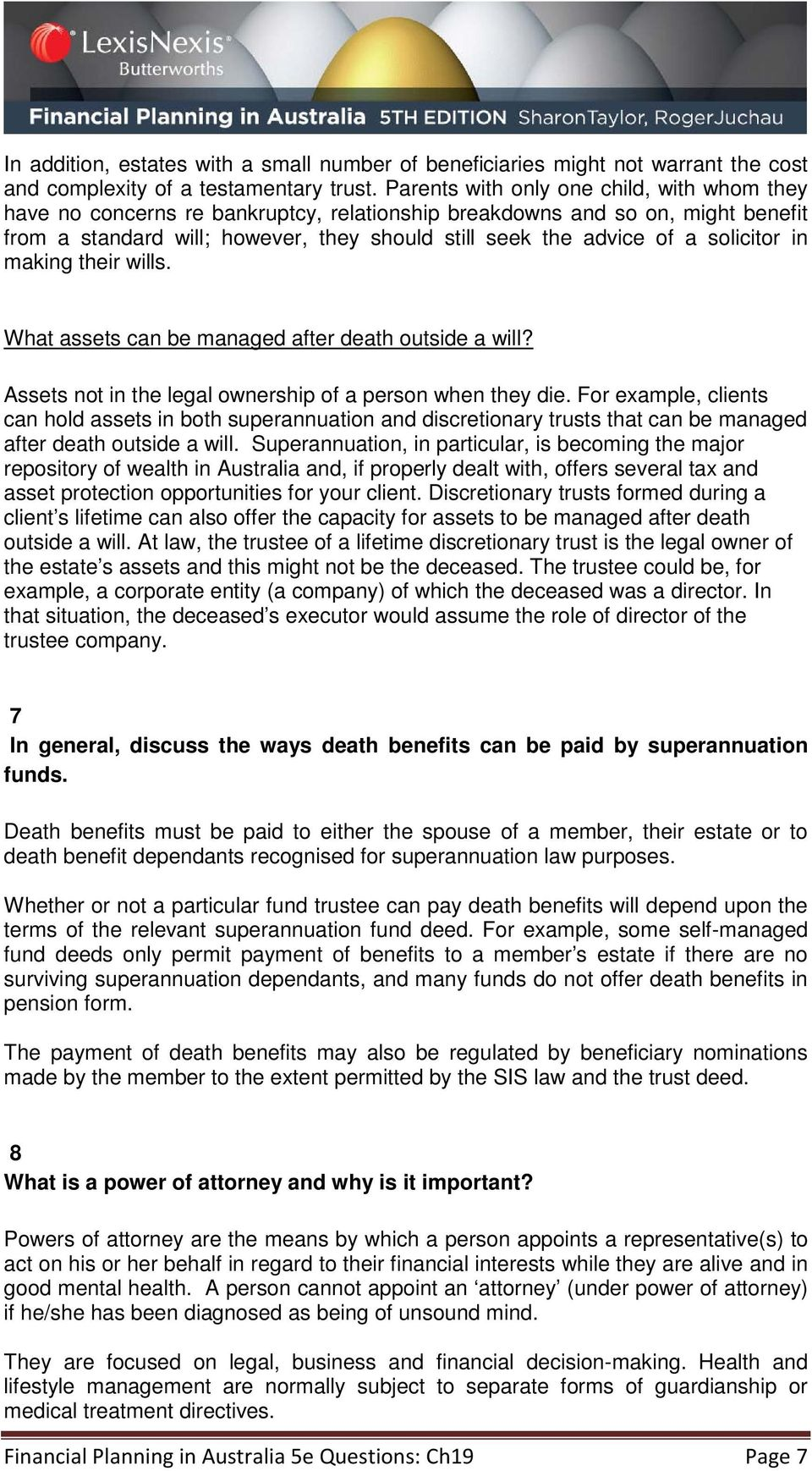 solicitor in making their wills. What assets can be managed after death outside a will? Assets not in the legal ownership of a person when they die.