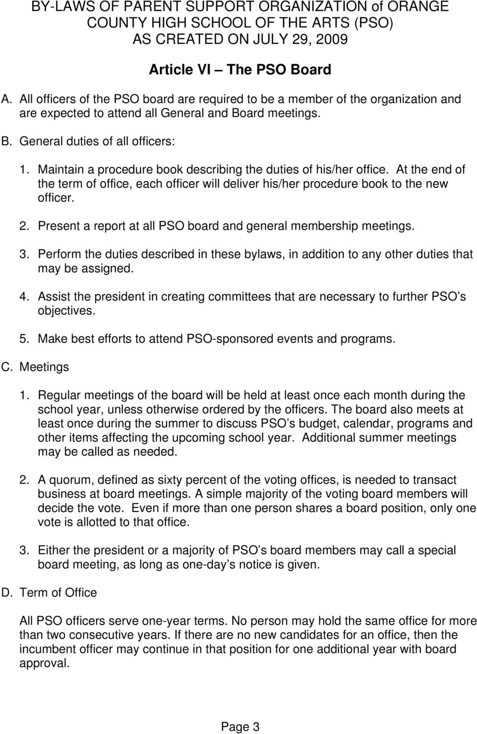 Present a report at all PSO board and general membership meetings. 3. Perform the duties described in these bylaws, in addition to any other duties that may be assigned. 4.